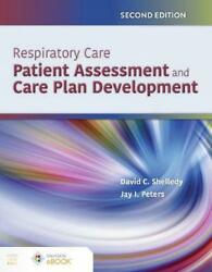 Respiratory Care Patient Assessment And Care Plan Development By David C. Shell