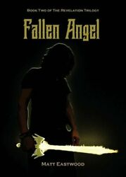 Fallen Angel Book Two Of The Revelation Trilogy By Matt Eastwood New
