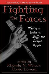 Fighting The Forces What's At Stake In Buffy The Vampire Slayer By Wilcox Used