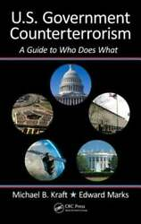 U.s. Government Counterterrorism A Guide To Who Does What By Michael Kraft New