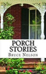 Porch Stories Paperback By Nelson Bruce L. Brand New Free Shipping In The Us