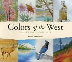 Colors of the West: An Artist#x27;s Guide to Nature#x27;s Palette