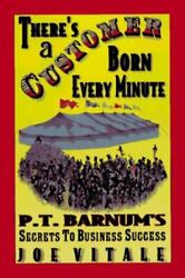 There's A Customer Born Every Minute P.t. Barnum's Secrets To Business Success