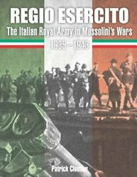 Regio Esercito The Italian Royal Army In Mussolini's Wars 1935-1943 By Cloutier