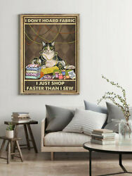 I Dont Hoard Fabric I Just Shop Faster Than I Sew Poster, Cute Cat Poster, Funny