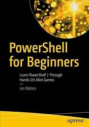 Powershell For Beginners Learn Powershell 7 Through Hands-on Mini Games Pa...