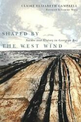 Shaped By The West Wind Nature And History In Georgian Bay By Campbell Used
