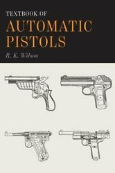 Textbook Of Automatic Pistols By R K Wilson New