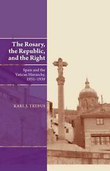 Rosary, The Republic And The Right Spain And The Vatican Hierarchy, 1931-1939 By