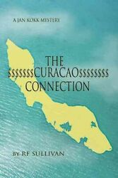 Curacao Connection A Jan Kokk Mystery, Paperback By Sullivan, R. F., Like N...