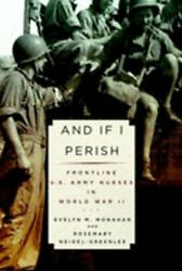 And If I Perish Frontline U.s. Army Nurses In World War Ii By Evelyn M Monahan