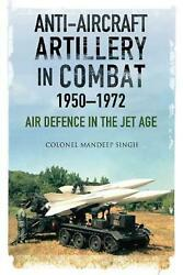 Anti-aircraft Artillery In Combat, 1950-1972 Air Defence In The Jet Age By Mand
