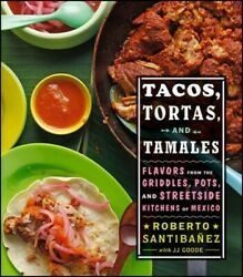 Tacos Tortas And Tamales Flavors From The Griddles Pots And Streetside ...