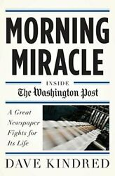 Morning Miracle Inside The Washington Post A Great Newspaper Fights For Its