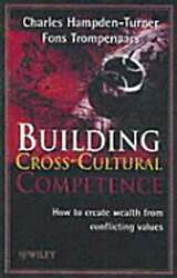 Building Cross-cultural Competence How To Create Wealth From Conflicting Values