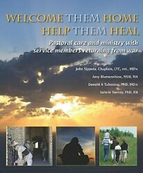 Welcome Them Home Help Them Heal Pastoral Care And Ministry With Service New