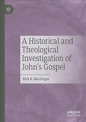 Historical And Theological Investigation Of Johnand039s Gospel Paperback By Macgr...