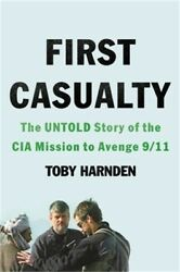 First Casualty The Untold Story Of The Cia Mission To Avenge 9/11 Hardback Or