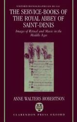 The Service-books Of The Royal Abbey Of Saint-denis Images Of Ritual And Mus...