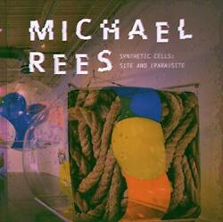 Michael Rees Synthetic Cells Site And Parasite By Michael Rees Essay,edwar