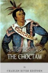 Native American Tribes The History And Culture Of The Choctaw, Paperback By...
