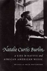 Natalie Curtis Burlin A Life In Native And African American Music, Hardcove...