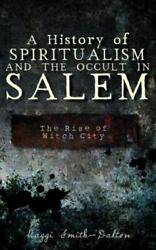 A History Of Spiritualism And The Occult In Salem The Rise Of Witch City, Li...