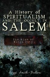 History Of Spiritualism And The Occult In Salem The Rise Of Witch City, Pap...
