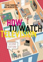 How To Watch Television, Hardcover By Thompson, Ethan Edt Mittell, Jason ...