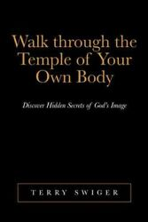 Walk Through The Temple Of Your Own Body Discover Hidden Secrets Of God's I...