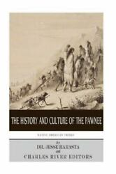 Native American Tribes The History And Culture Of The Pawnee., Paperback By...