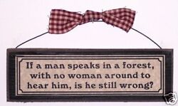 Funny Signs amp; Plaques about Men IF A MAN SPEAKS IN A FOREST ... STILL WRONG?