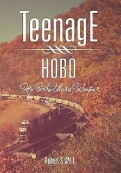 Teenage Hobo : My Brothers Keeper by Robert S. Weil (2011 Hardcover)