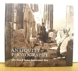 Antiquity And Photography Early Views Of Ancient Mediterranean Sites 2005 Hb/dj