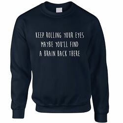Novelty Jumper Keep Rolling Your Eyes Joke Maybe Youand039ll Find A Brain Rude