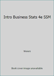 Intro Business Stats 4e Ssm By Weiers