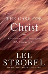 The Case For Christ A Journalistand039s Personal Investigation Of The Evidence...