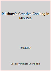 Pillsburyand039s Creative Cooking In Minutes By Publisher