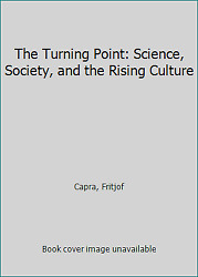 The Turning Point Science Society And The Rising Culture By Capra Fritjof