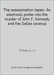 The Assassination Tapes An Electronic Probe Into The Murder Of John F....
