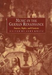 Music In The German Renaissance Sources Styles And Contexts John Kmetz
