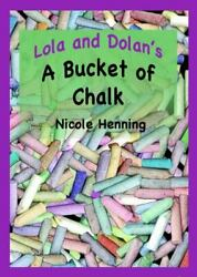 Lola And Dolanand039s Bucket Of Chalk By Nicole Henning