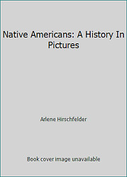 Native Americans A History In Pictures By Arlene Hirschfelder