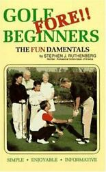 Golf Fore Beginners The Fundamentals By Stephen J. Ruthenberg