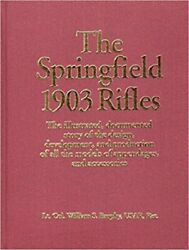 The Springfield 1903 Rifles The Illustrated Documented Story Bill Brophy New