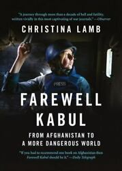 Farewell Kabul From Afghanistan To A More Dangerous World By Christina Lamb...