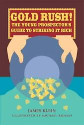 Gold Rush The Young Prospector's Guide To Striking It Rich By James Klein