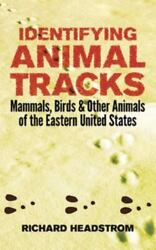 Identifying Animal Tracks : Mammals Birds and Other Animals of the Eastern...