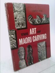The Art Of Maori Carving By Mead, Sidney M