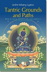 Tantric Grounds And Paths How To Enter Progress On And Complete The Vajray...